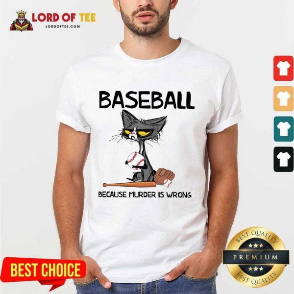 Happy Cat Baseball Because Murder Is Wrong Shirt