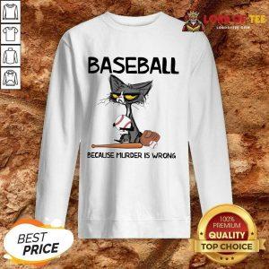 Happy Cat Baseball Because Murder Is Wrong Sweatshirt