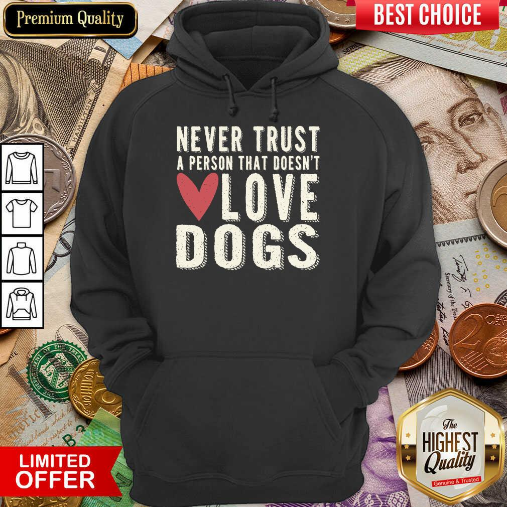 Happy Never Trust A Person That Doesn't Love Dog Hoodie