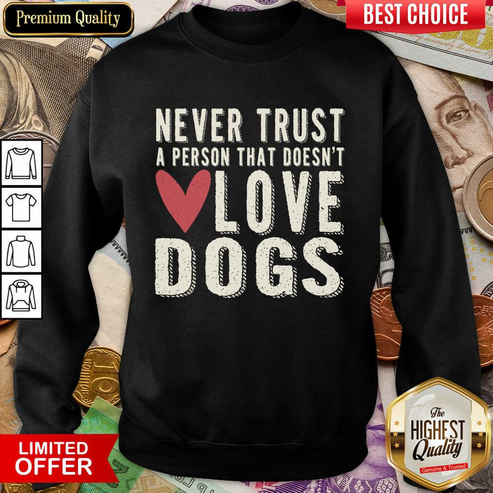 Happy Never Trust A Person That Doesn't Love Dog Sweashirt