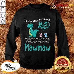 Hot Saurus I Never Knew How Much Love Mawmaw Dinosaurs Sweatshirt