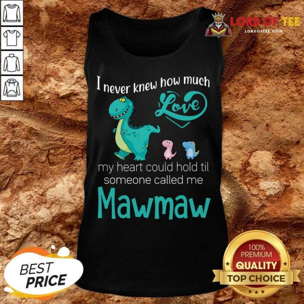 Hot Saurus I Never Knew How Much Love Mawmaw Dinosaurs Tank Top
