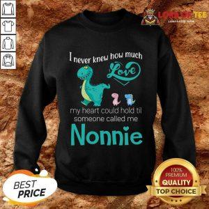 Pretty Saurus I Never Knew How Much Love Nonnie Dinosaurs Sweatshirt