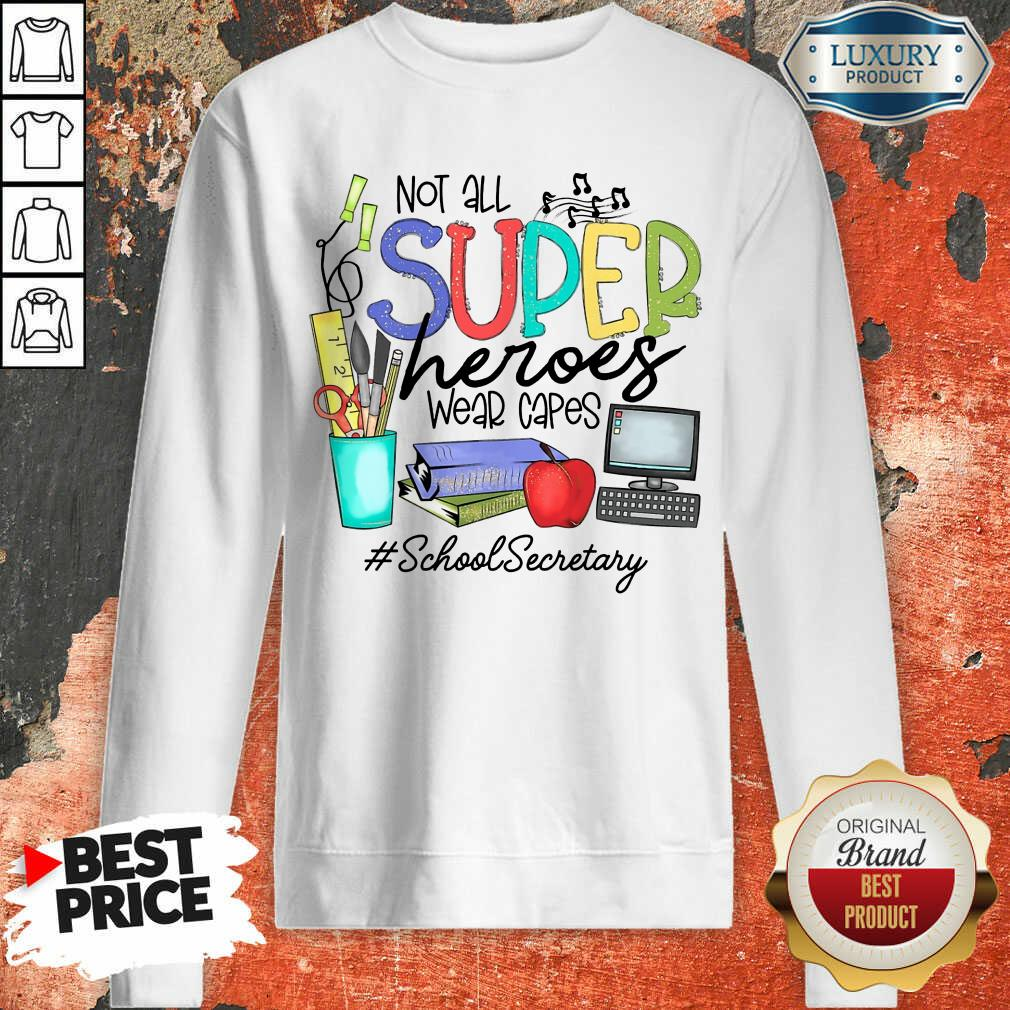 Top Not All Superheroes Wear Capes School Secretary Sweashirt