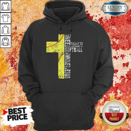All I Need Today Is A little Bit Of Softball Apparel Hoodie