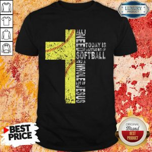 All I Need Today Is A little Bit Of Softball Apparel Shirt