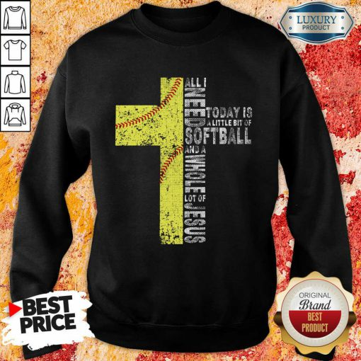 All I Need Today Is A little Bit Of Softball Apparel Sweatshirt
