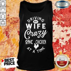 Driving My Wife Crazy One Chicken Tank Top