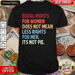 Equal Rights For Others It'S Not Pie Shirt