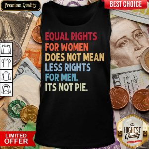 Equal Rights For Others It'S Not Pie Tank Top