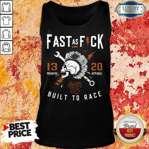 Fast As Fuck 13 20 Built To Race Tank Top