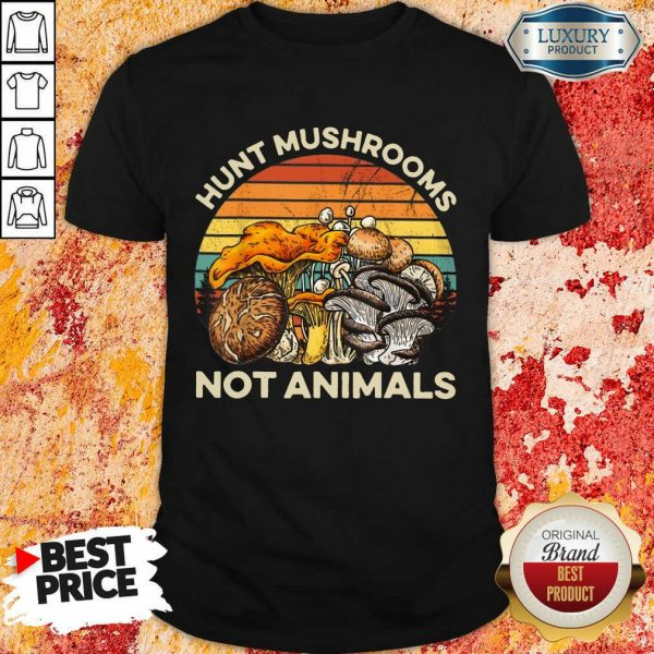 Hunt Mushrooms Not Animals Shirt