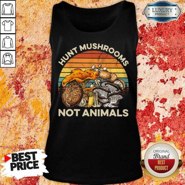 Hunt Mushrooms Not Animals Tank Top