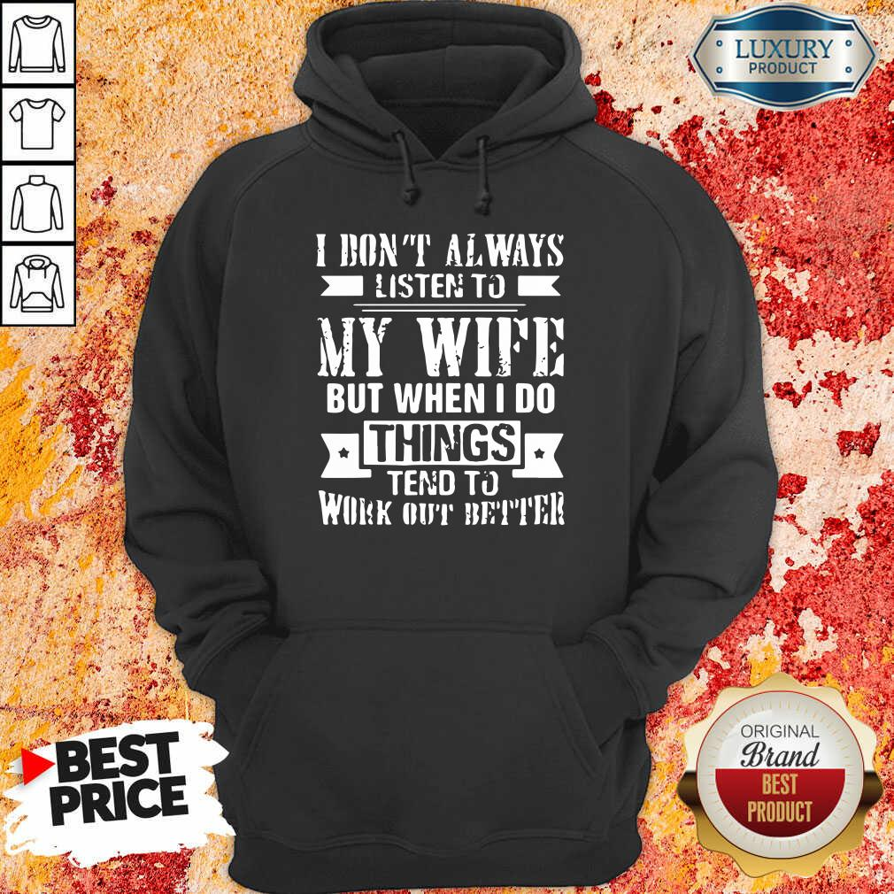 I Don't Alway Listen To My Wife Hoodie