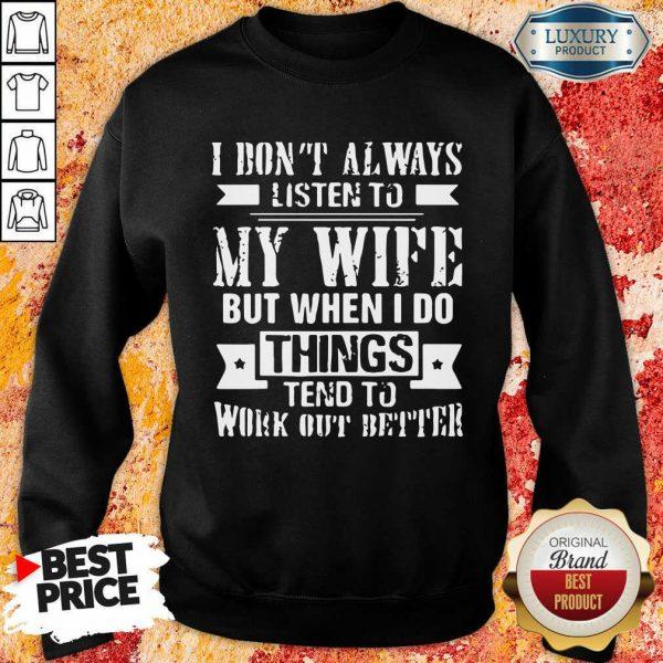 I Don't Alway Listen To My Wife Sweatshirt