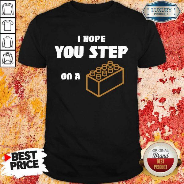 I Hope You Step On A Lego Brick Shirt
