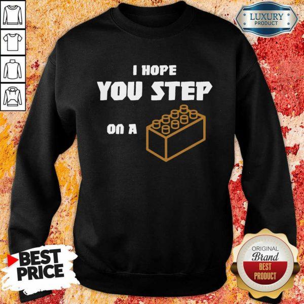 I Hope You Step On A Lego Brick Sweatshirt