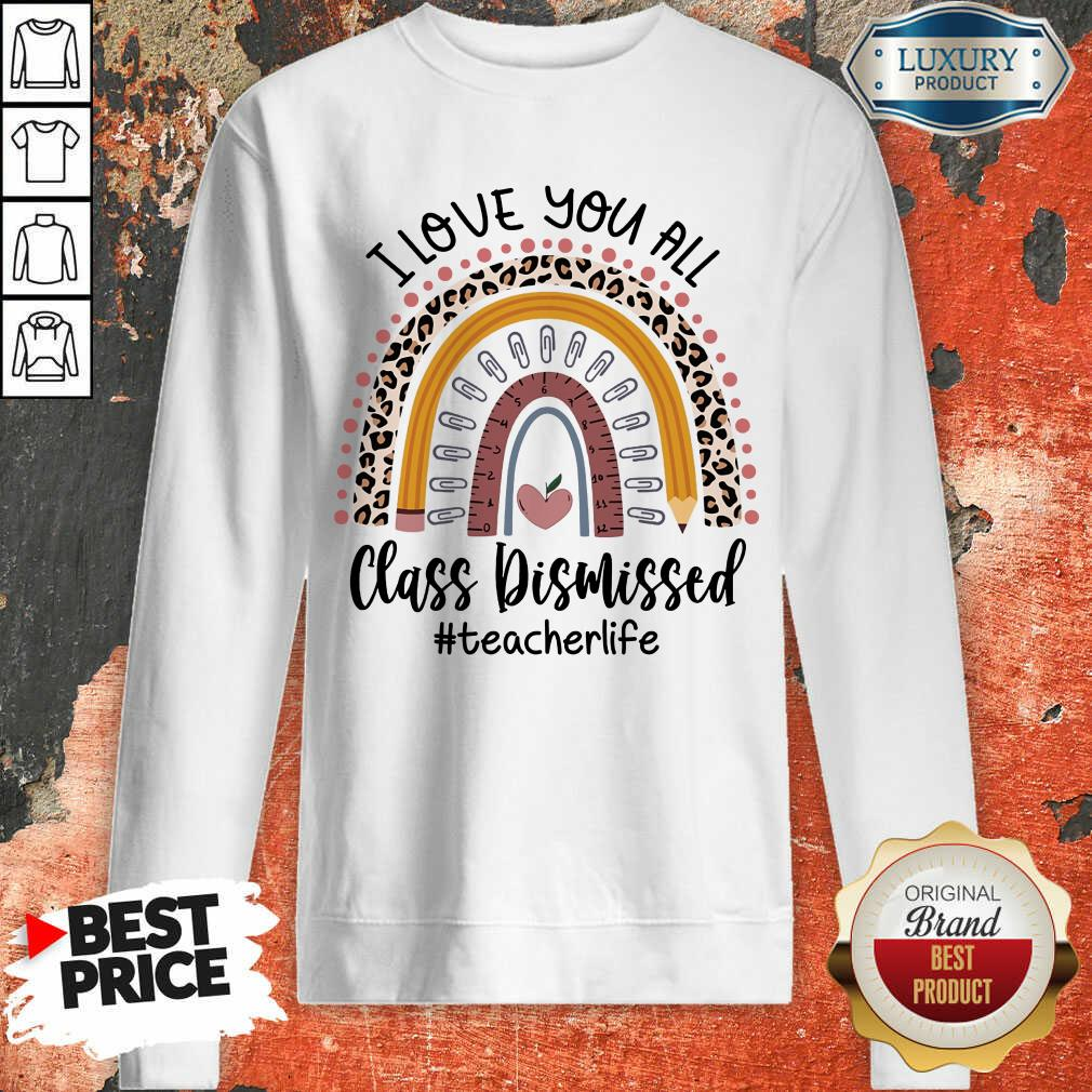 I Love You All Class Dismissed Teacher Life Sweatshirt