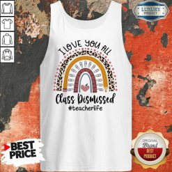 I Love You All Class Dismissed Teacher Life Tank Top