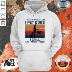 I Pet Dogs I Grill And I Know Things Hoodie