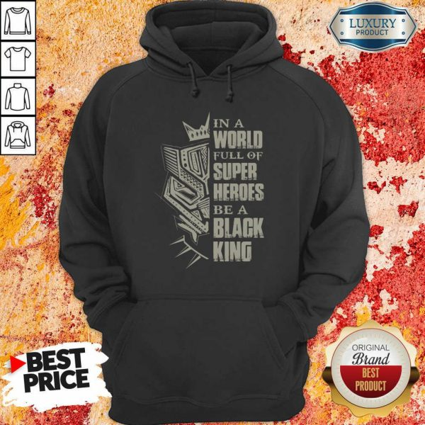 In A World Full Of Super Heroes Be A Black King Hoodie