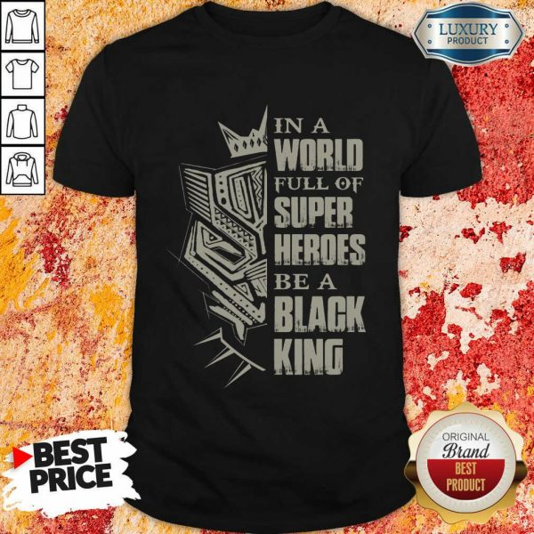 In A World Full Of Super Heroes Be A Black King Shirt