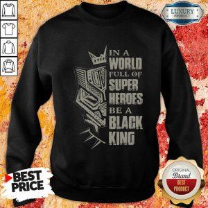 In A World Full Of Super Heroes Be A Black King Sweatshirt