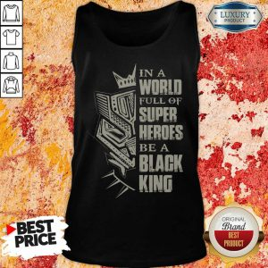 In A World Full Of Super Heroes Be A Black King Tank Top
