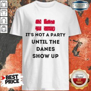 It's Not A Party Until The Danes Show Up Shirt