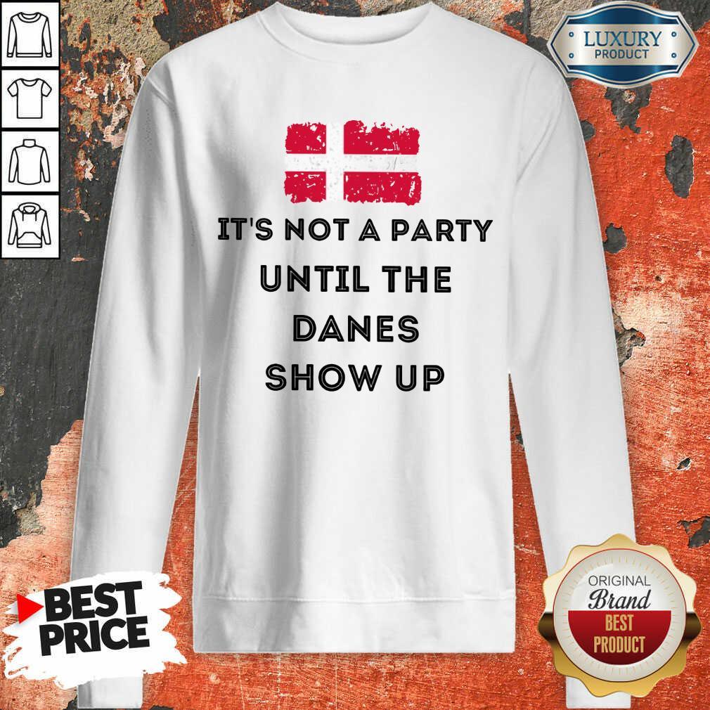 It's Not A Party Until The Danes Show Up Sweatshirt