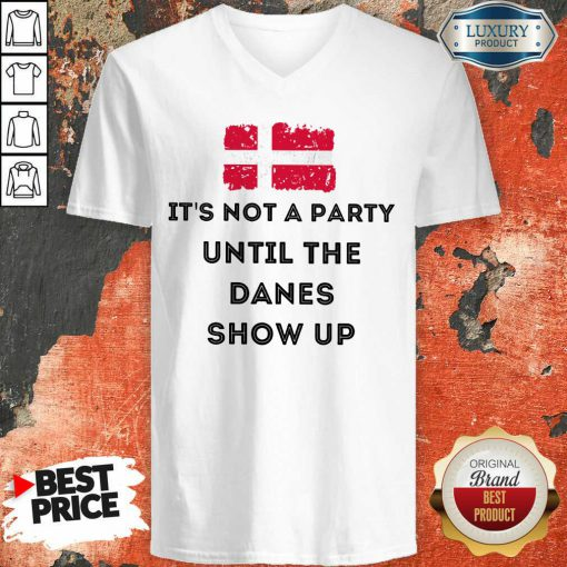 It's Not A Party Until The Danes Show Up V-neck