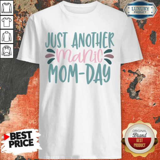 Just Another Manic Mom Day Shirt