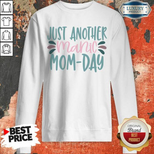 Just Another Manic Mom Day Sweatshirt
