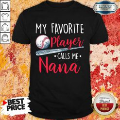 My Favorite Player Calls Me Nana Shirt