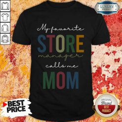 My Favorite Store Manager Calls Me Mom Shirt