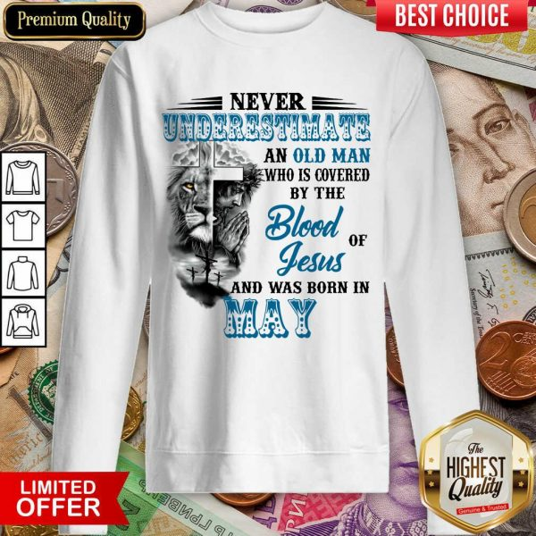 Never Underestimate Old Man By The Blood Jesus In May Sweatshirt