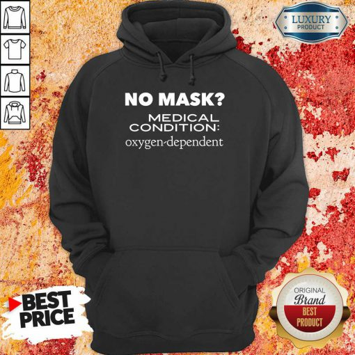 No Mask Medical Condition Oxygen Dependent Hoodie