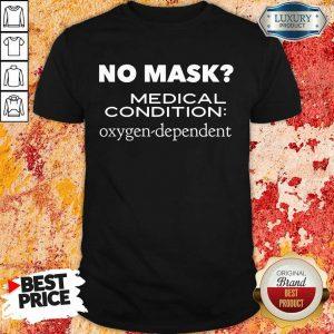 No Mask Medical Condition Oxygen Dependent Shirt