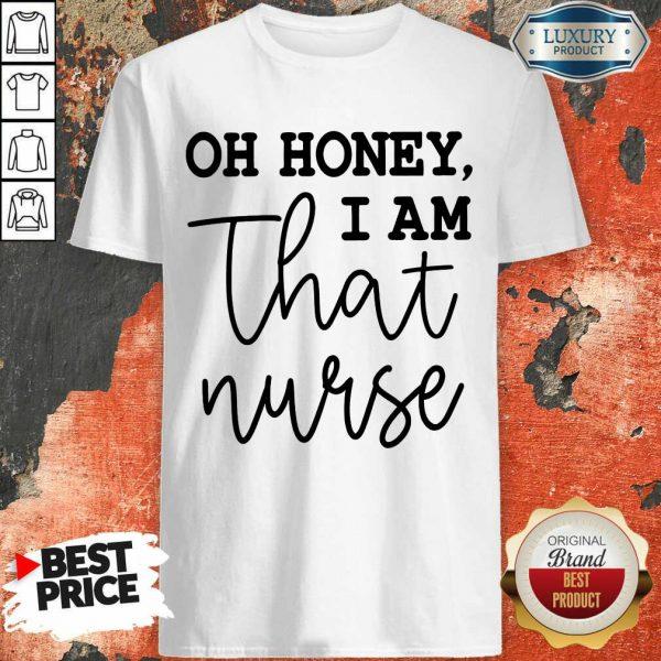 Oh Honey I Am That Nurse Shirt
