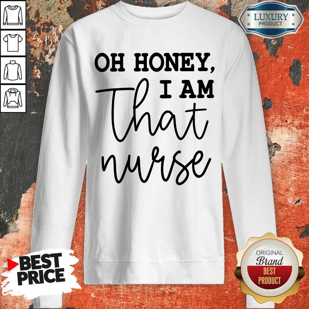 Oh Honey I Am That Nurse Sweatshirt