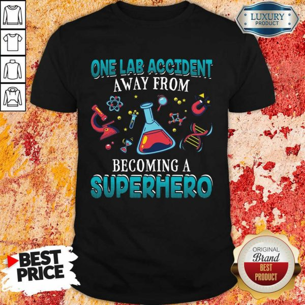 One Lab Accident Away From Becoming A Superhero Shirt