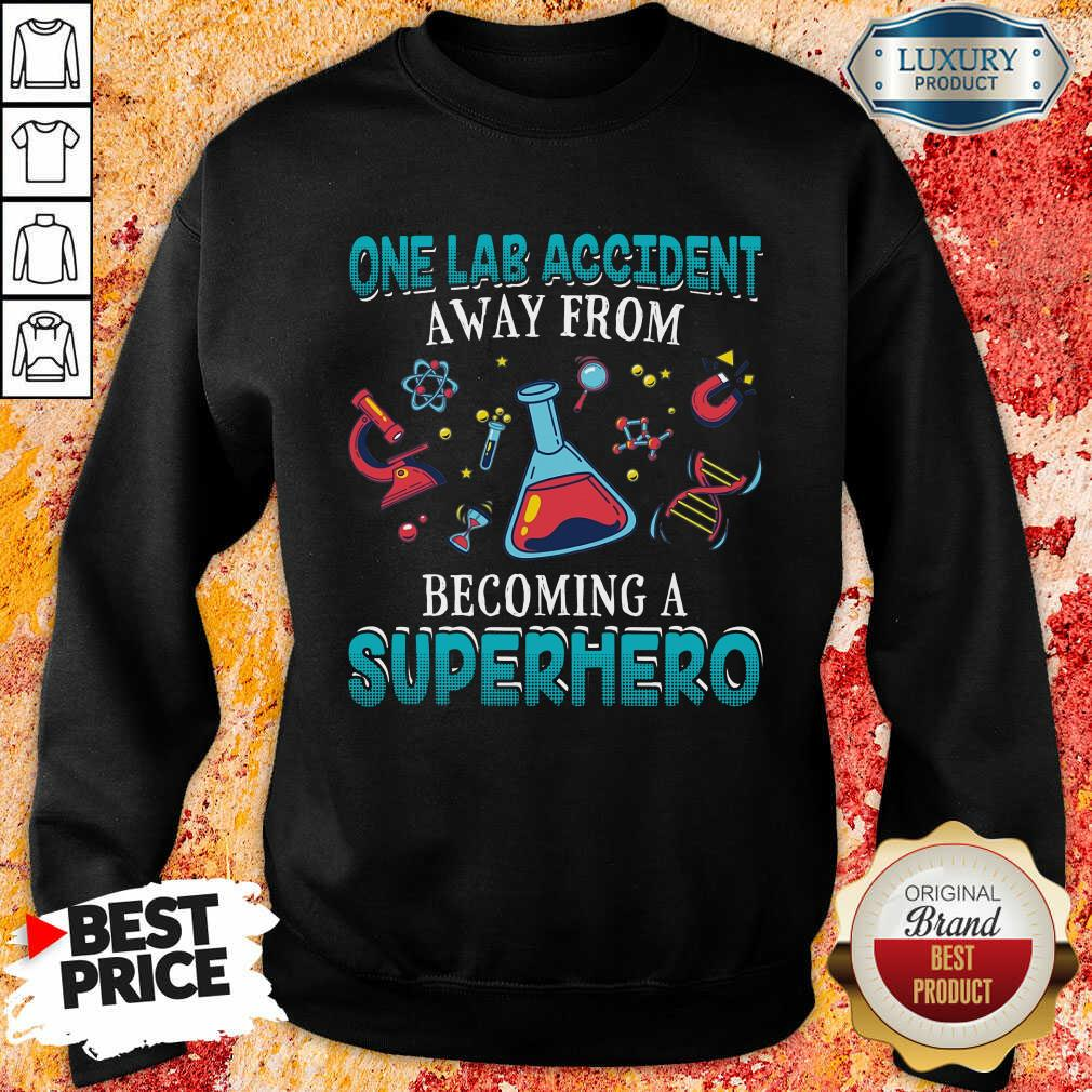 One Lab Accident Away From Becoming A Superhero Sweatshirt