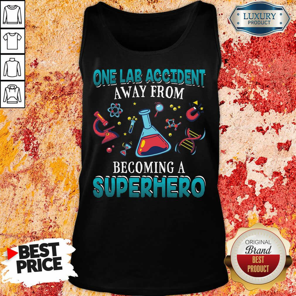 One Lab Accident Away From Becoming A Superhero Tank Top