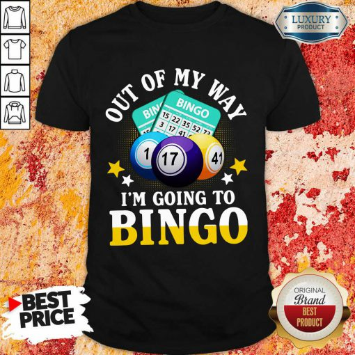 Out Of My Way Im Going To Bingo Shirt