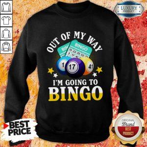 Out Of My Way Im Going To Bingo Sweatshirt